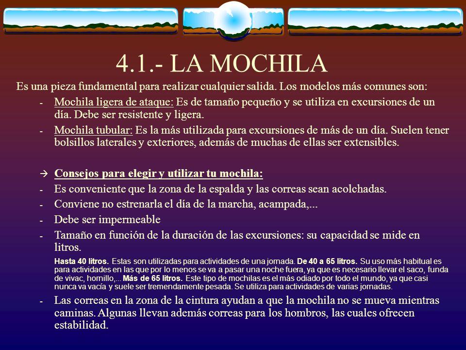 4.1.- LA MOCHILA Es una pieza fundamental para realizar cualquier salida. Los modelos más comunes son: