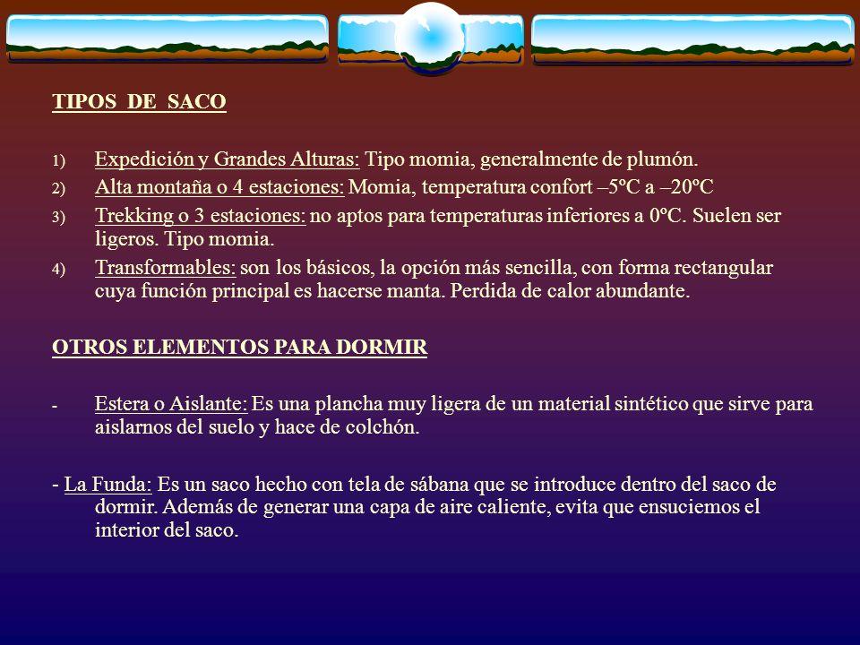 TIPOS DE SACO Expedición y Grandes Alturas: Tipo momia, generalmente de plumón.