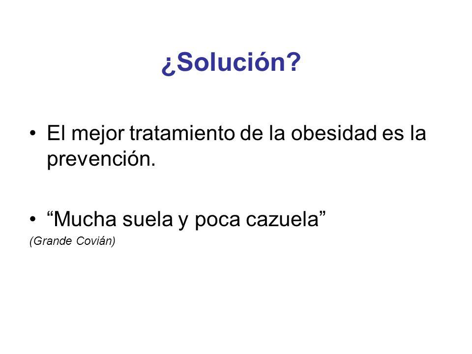 ¿Solución El mejor tratamiento de la obesidad es la prevención.