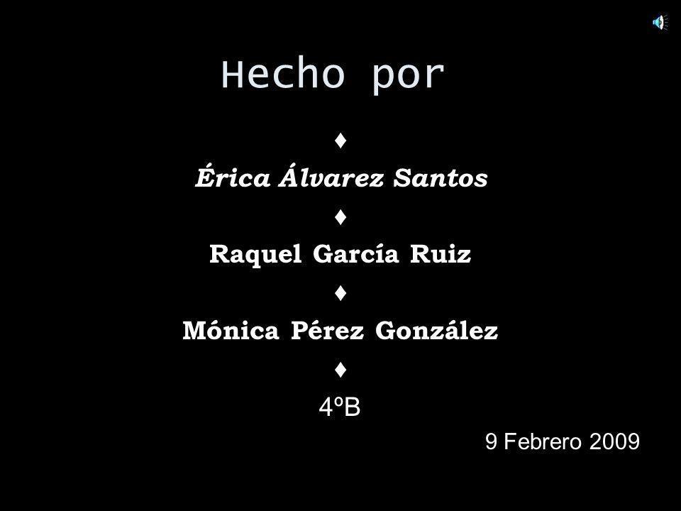 Hecho por ♦ Érica Álvarez Santos Raquel García Ruiz