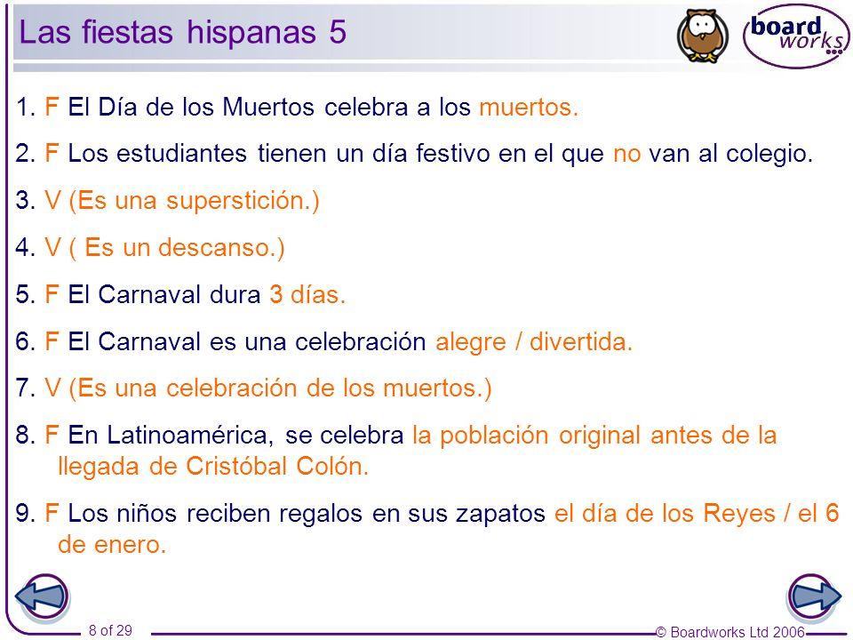 Las fiestas hispanas 5 1. F El Día de los Muertos celebra a los muertos. 2. F Los estudiantes tienen un día festivo en el que no van al colegio.