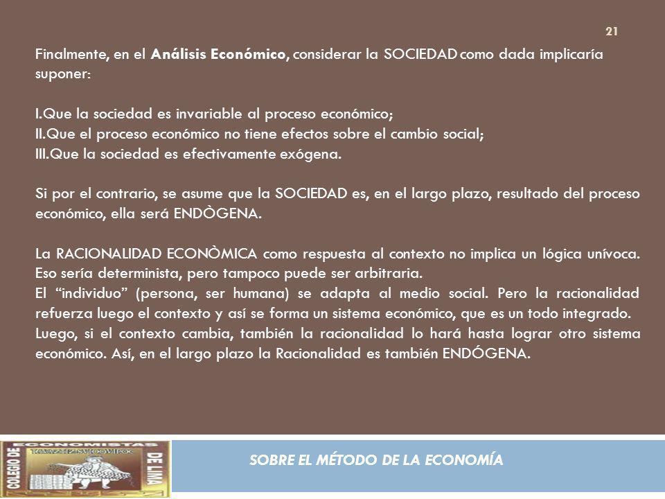 Finalmente, en el Análisis Económico, considerar la SOCIEDAD como dada implicaría suponer: