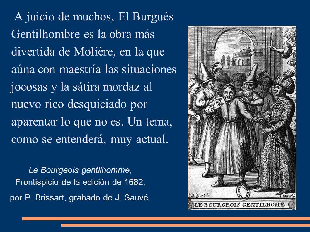 A juicio de muchos, El Burgués Gentilhombre es la obra más divertida de Molière, en la que aúna con maestría las situaciones jocosas y la sátira mordaz al nuevo rico desquiciado por aparentar lo que no es. Un tema, como se entenderá, muy actual.