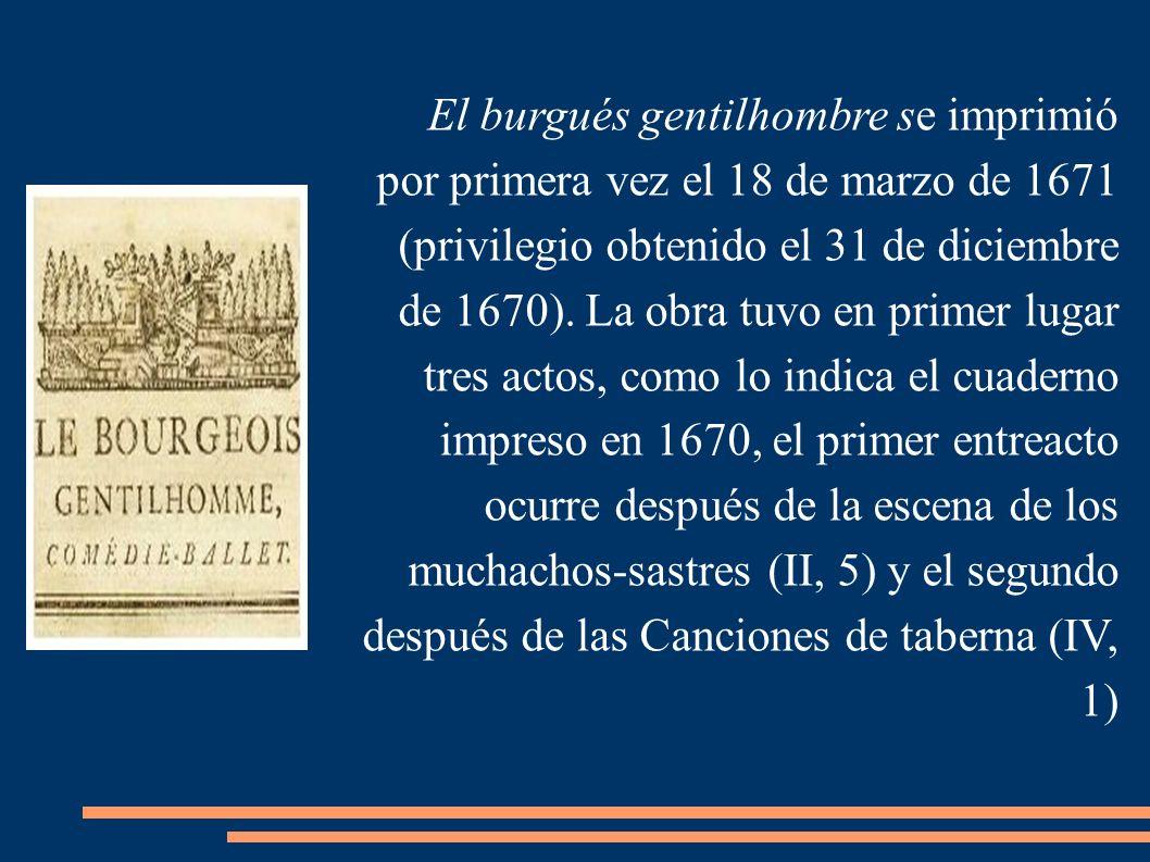 El burgués gentilhombre se imprimió por primera vez el 18 de marzo de 1671 (privilegio obtenido el 31 de diciembre de 1670).