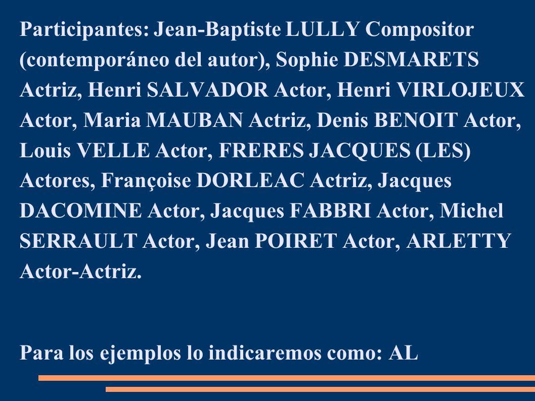Participantes: Jean-Baptiste LULLY Compositor (contemporáneo del autor), Sophie DESMARETS Actriz, Henri SALVADOR Actor, Henri VIRLOJEUX Actor, Maria MAUBAN Actriz, Denis BENOIT Actor, Louis VELLE Actor, FRERES JACQUES (LES) Actores, Françoise DORLEAC Actriz, Jacques DACOMINE Actor, Jacques FABBRI Actor, Michel SERRAULT Actor, Jean POIRET Actor, ARLETTY Actor-Actriz.