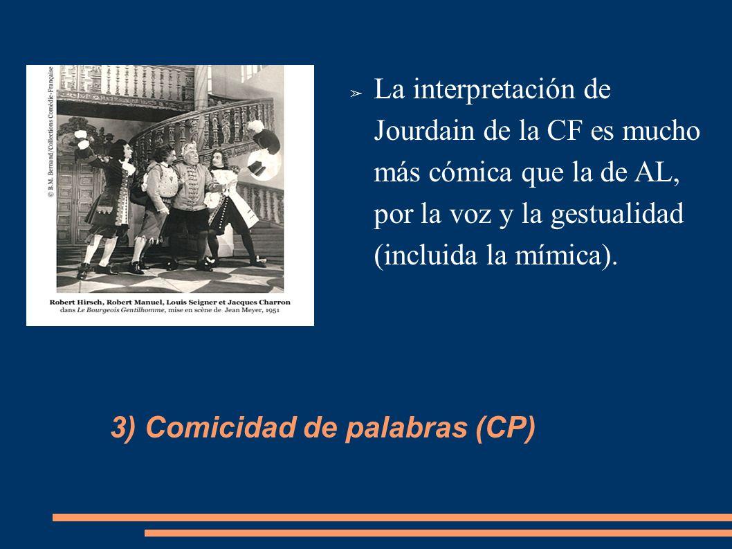 La interpretación de Jourdain de la CF es mucho más cómica que la de AL, por la voz y la gestualidad (incluida la mímica).