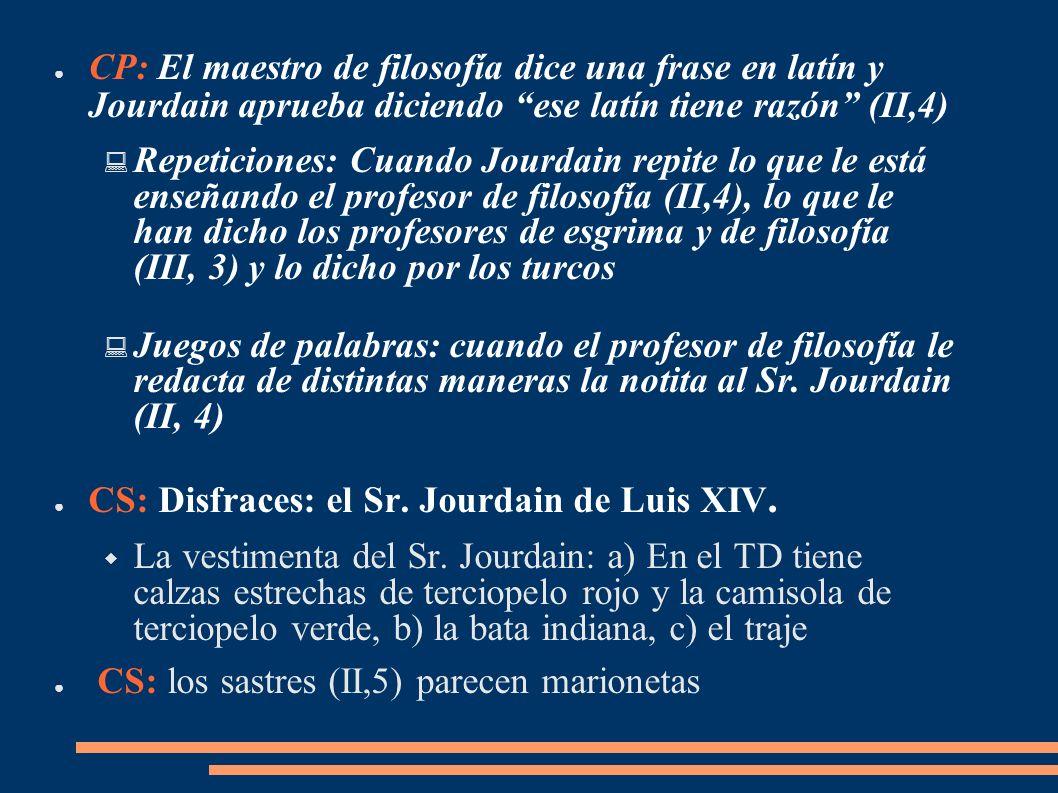 CP: El maestro de filosofía dice una frase en latín y Jourdain aprueba diciendo ese latín tiene razón (II,4)