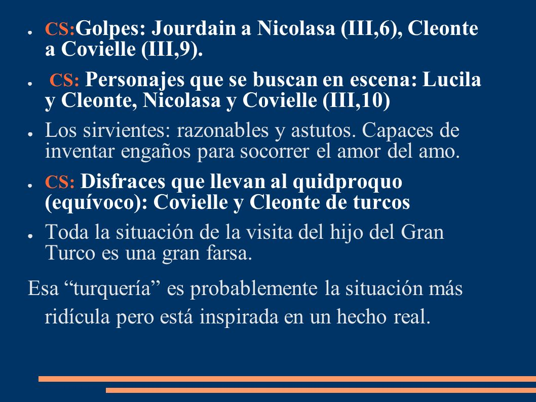 CS:Golpes: Jourdain a Nicolasa (III,6), Cleonte a Covielle (III,9).