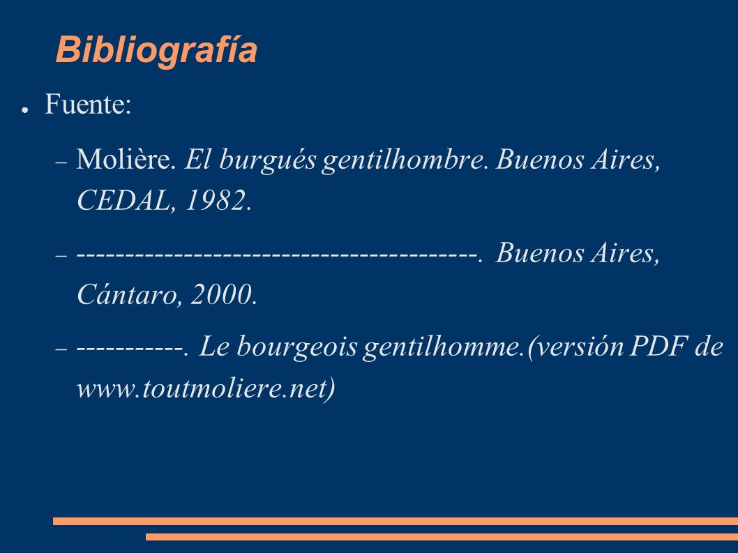 Bibliografía Fuente: Molière. El burgués gentilhombre. Buenos Aires, CEDAL, 1982.