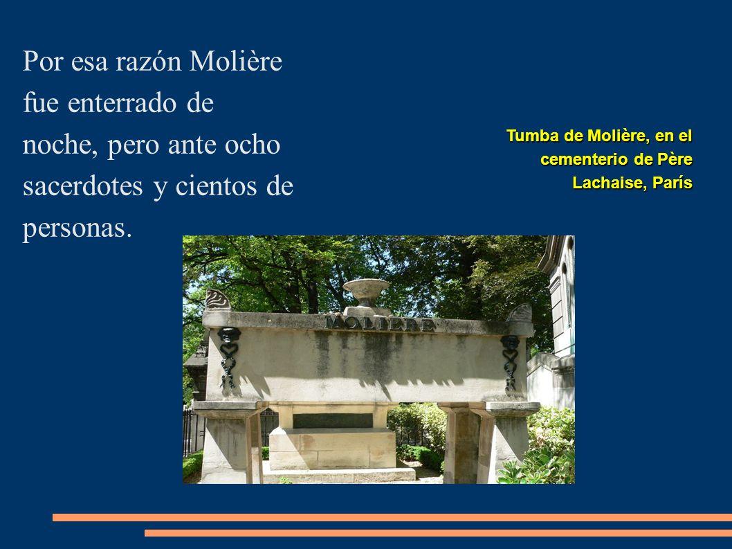 Por esa razón Molière fue enterrado de noche, pero ante ocho sacerdotes y cientos de personas.