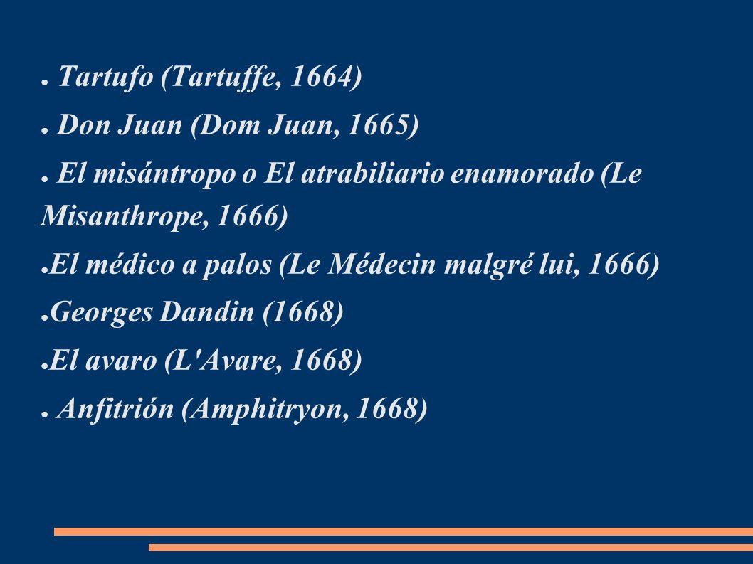 Tartufo (Tartuffe, 1664) Don Juan (Dom Juan, 1665) El misántropo o El atrabiliario enamorado (Le Misanthrope, 1666)