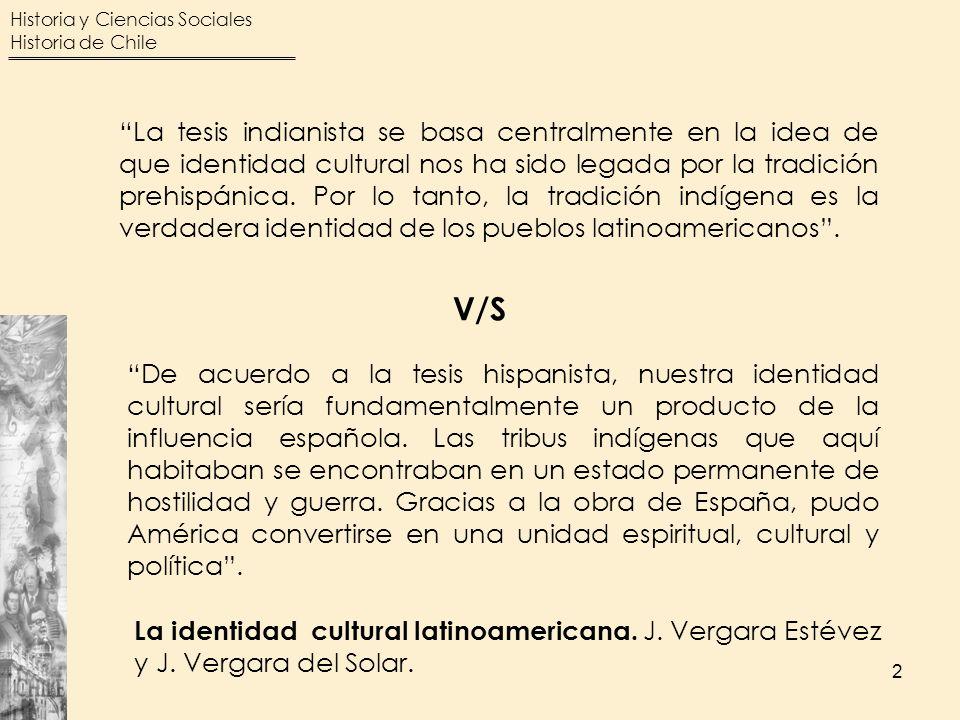 La tesis indianista se basa centralmente en la idea de que identidad cultural nos ha sido legada por la tradición prehispánica. Por lo tanto, la tradición indígena es la verdadera identidad de los pueblos latinoamericanos .