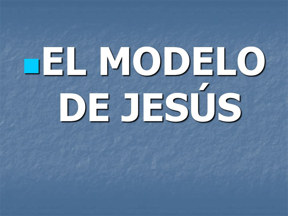 EL MODELO DE JESÚS