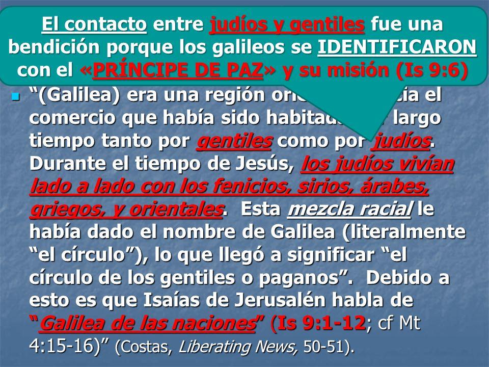 El contacto entre judíos y gentiles fue una bendición porque los galileos se IDENTIFICARON con el «PRÍNCIPE DE PAZ» y su misión (Is 9:6)