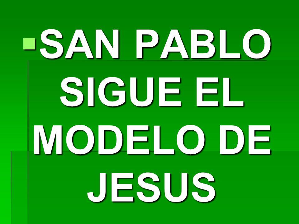 SAN PABLO SIGUE EL MODELO DE JESUS