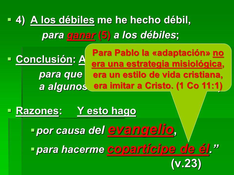 4) A los débiles me he hecho débil, para ganar (5) a los débiles;