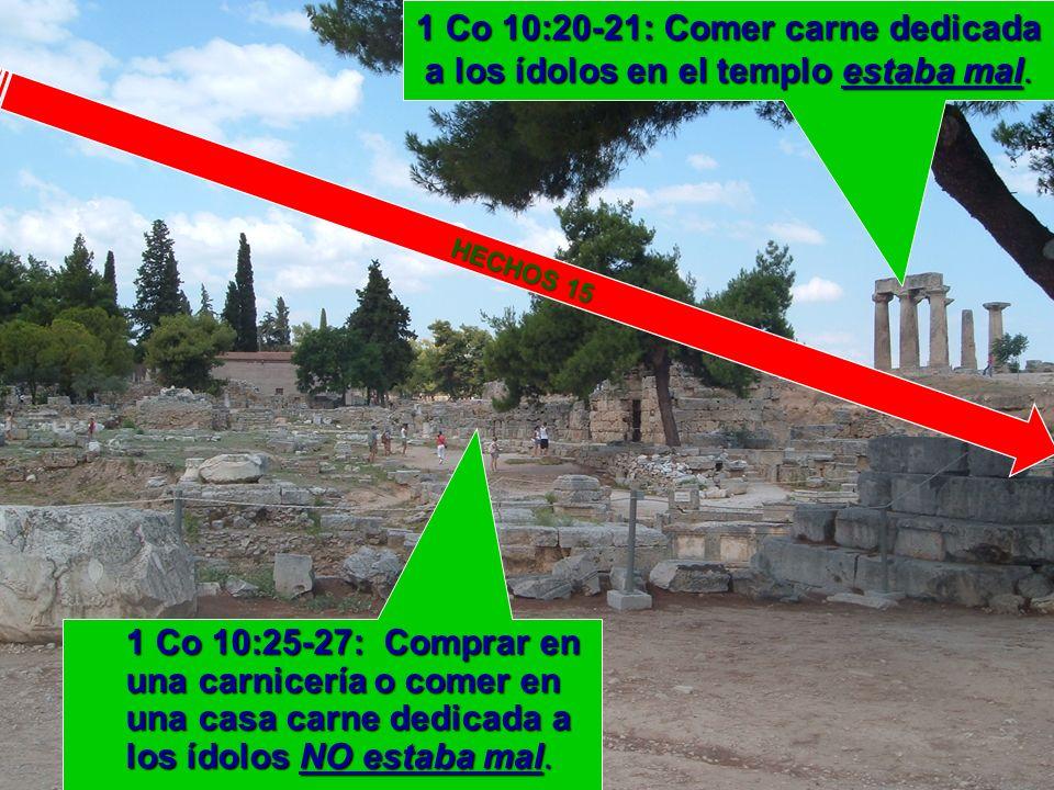 1 Co 10:20-21: Comer carne dedicada a los ídolos en el templo estaba mal.