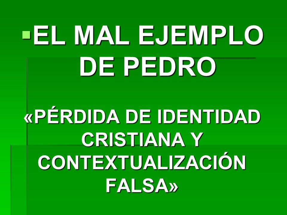 «PÉRDIDA DE IDENTIDAD CRISTIANA Y CONTEXTUALIZACIÓN FALSA»