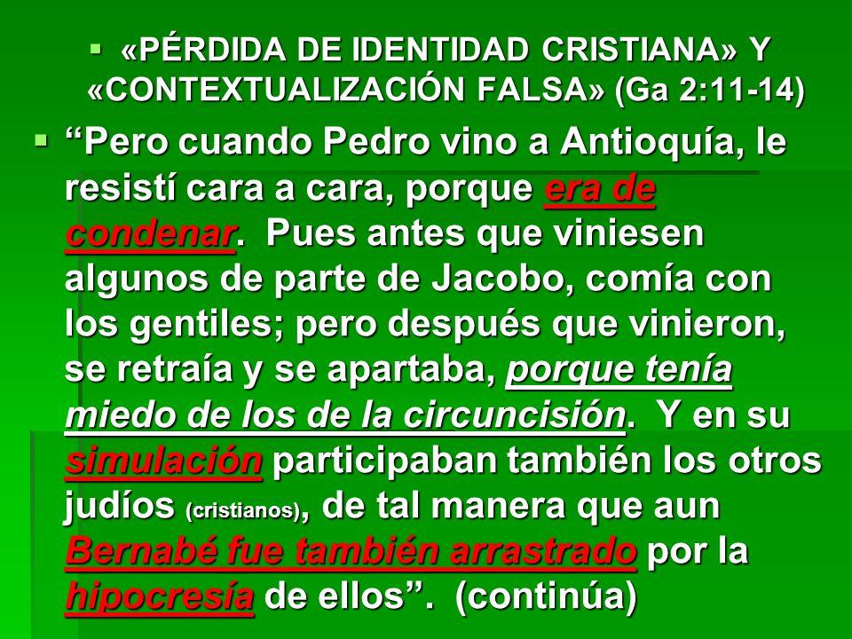 «PÉRDIDA DE IDENTIDAD CRISTIANA» Y «CONTEXTUALIZACIÓN FALSA» (Ga 2:11-14)