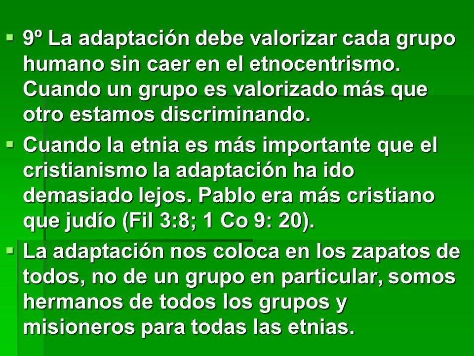 9º La adaptación debe valorizar cada grupo humano sin caer en el etnocentrismo. Cuando un grupo es valorizado más que otro estamos discriminando.