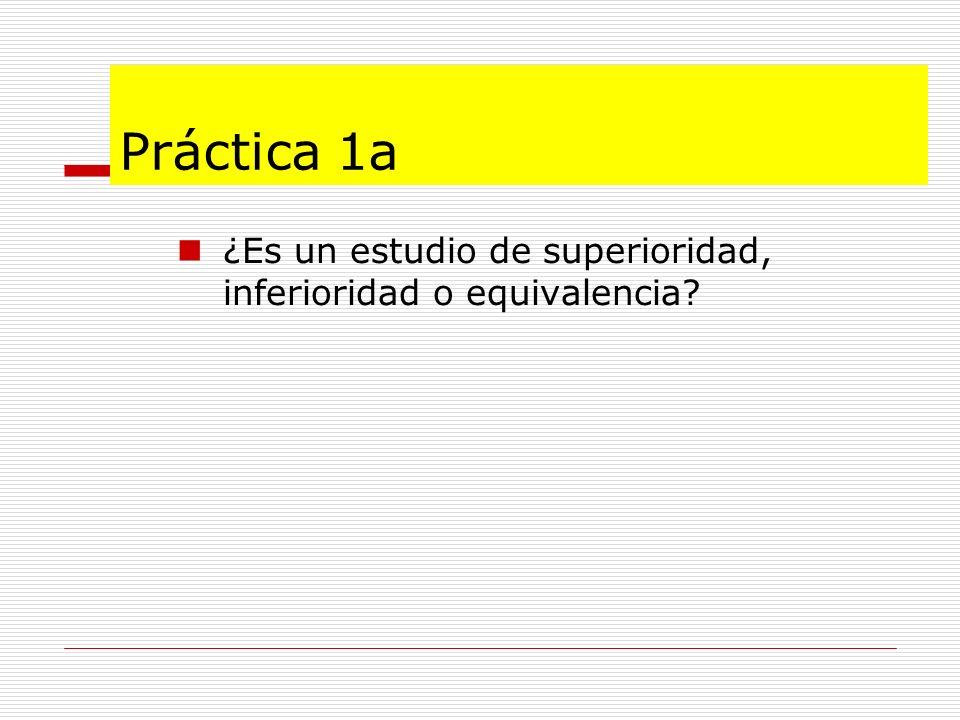 Práctica 1a ¿Es un estudio de superioridad, inferioridad o equivalencia