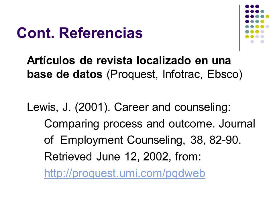 Cont. Referencias Artículos de revista localizado en una base de datos (Proquest, Infotrac, Ebsco) Lewis, J. (2001). Career and counseling:
