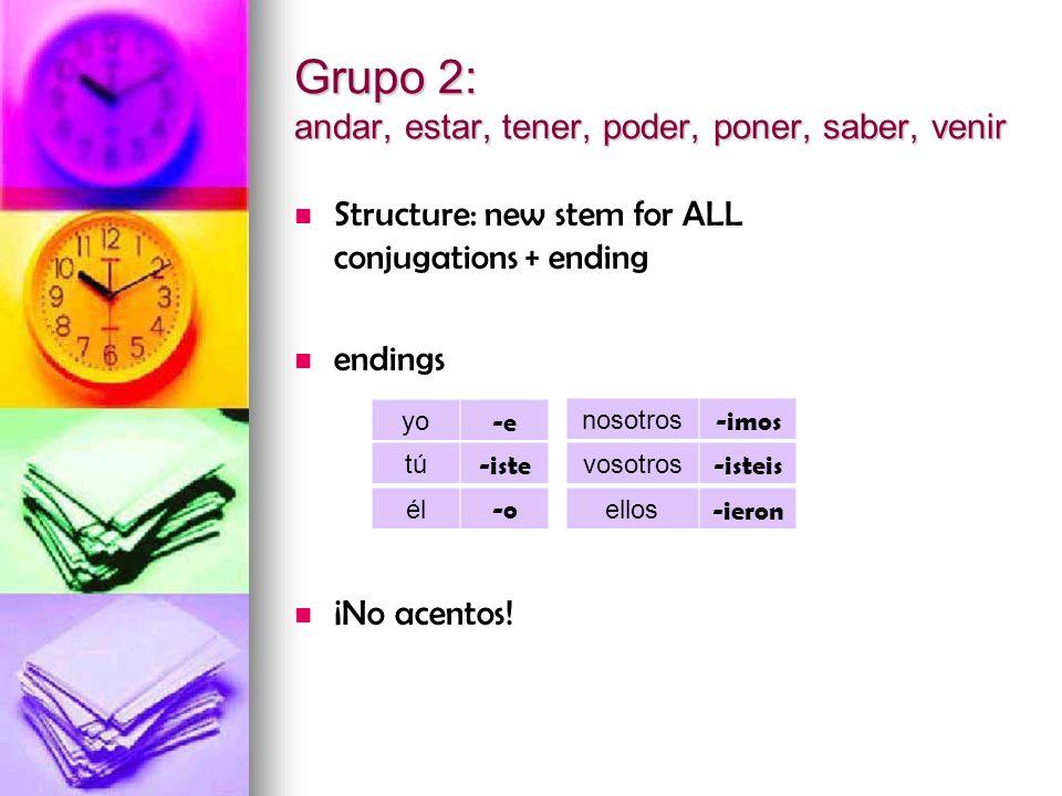 Grupo 2: andar, estar, tener, poder, poner, saber, venir