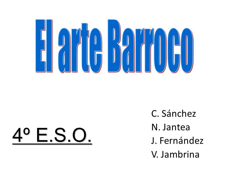 4º E.S.O. El arte Barroco C. Sánchez N. Jantea J. Fernández