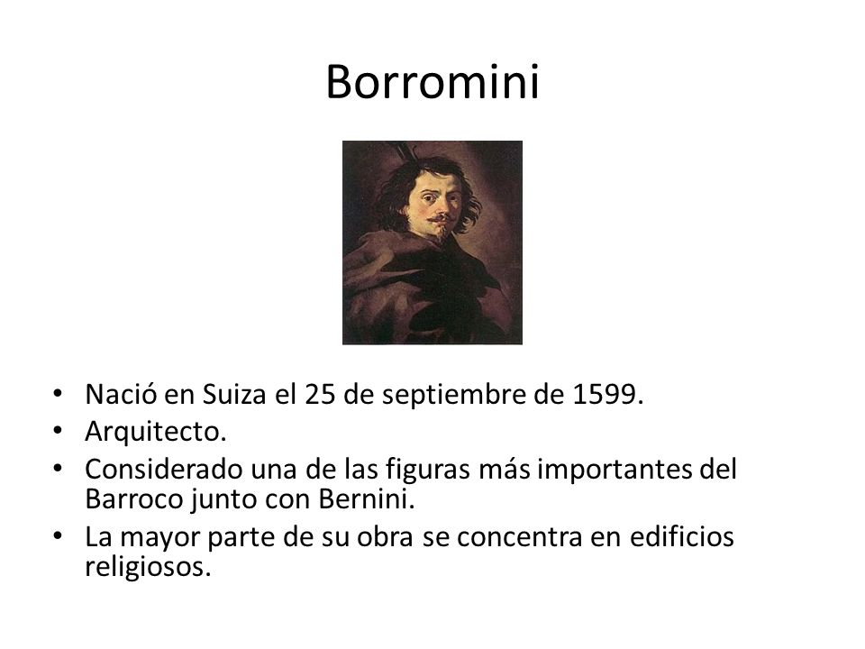 Borromini Nació en Suiza el 25 de septiembre de 1599. Arquitecto.