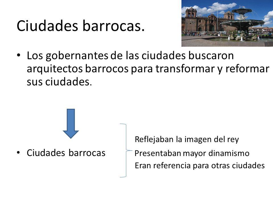 Ciudades barrocas. Los gobernantes de las ciudades buscaron arquitectos barrocos para transformar y reformar sus ciudades.