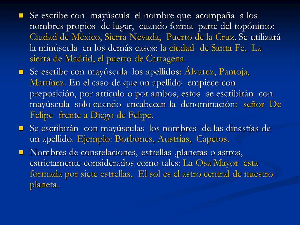 Se escribe con mayúscula el nombre que acompaña a los nombres propios de lugar, cuando forma parte del topónimo: Ciudad de México, Sierra Nevada, Puerto de la Cruz, Se utilizará la minúscula en los demás casos: la ciudad de Santa Fe, La sierra de Madrid, el puerto de Cartagena.