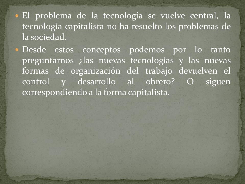 El problema de la tecnología se vuelve central, la tecnología capitalista no ha resuelto los problemas de la sociedad.