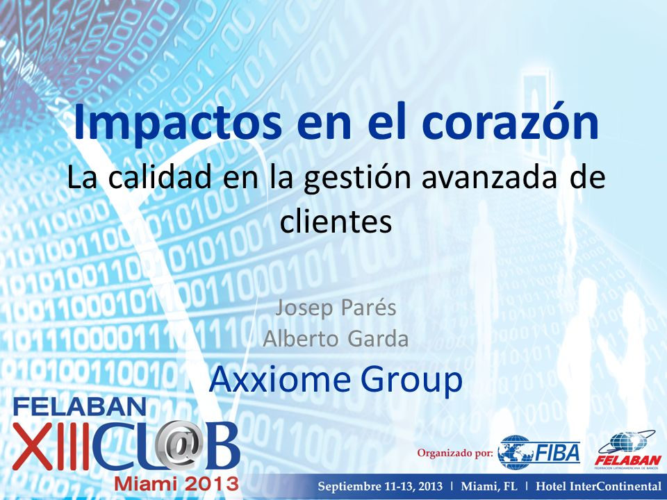 Impactos en el corazón La calidad en la gestión avanzada de clientes Josep Parés Alberto Garda Axxiome Group