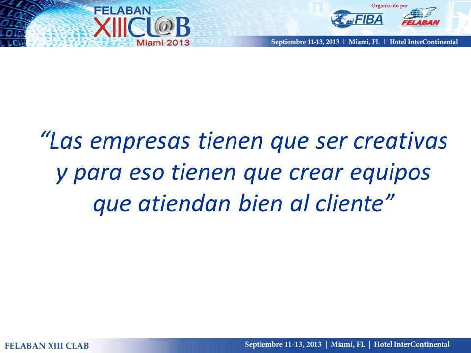 Las empresas tienen que ser creativas y para eso tienen que crear equipos que atiendan bien al cliente