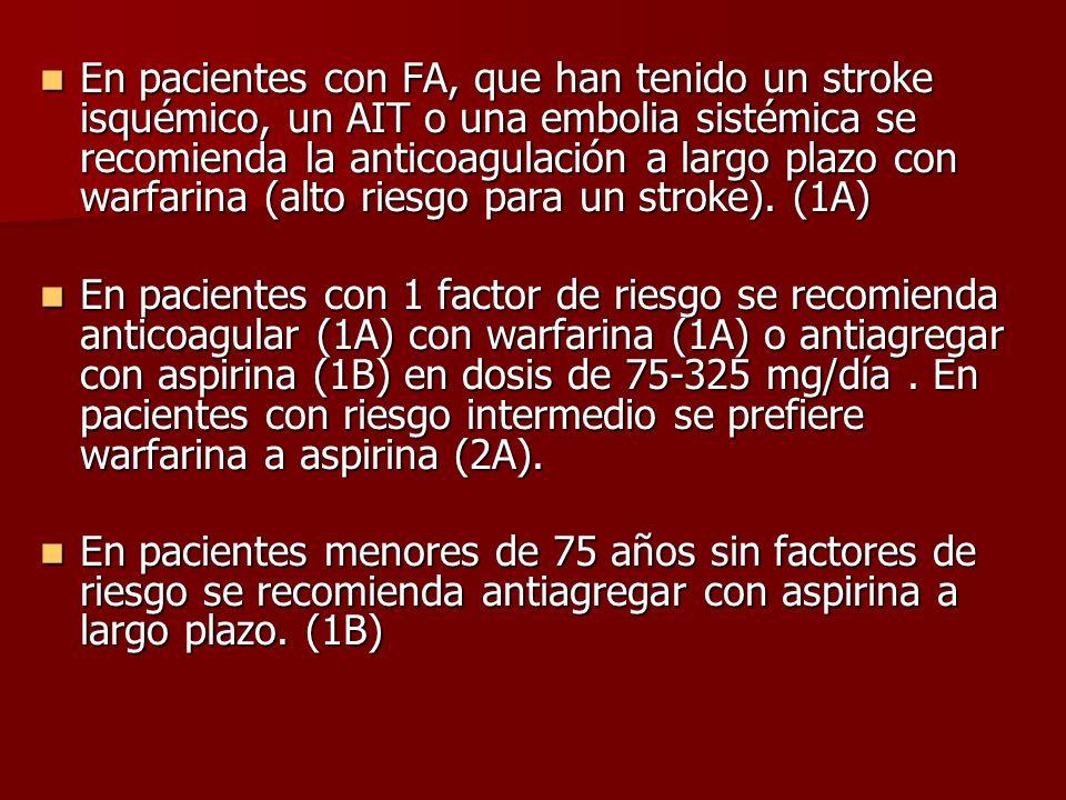 En pacientes con FA, que han tenido un stroke isquémico, un AIT o una embolia sistémica se recomienda la anticoagulación a largo plazo con warfarina (alto riesgo para un stroke). (1A)