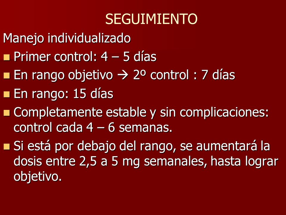 SEGUIMIENTO Manejo individualizado Primer control: 4 – 5 días