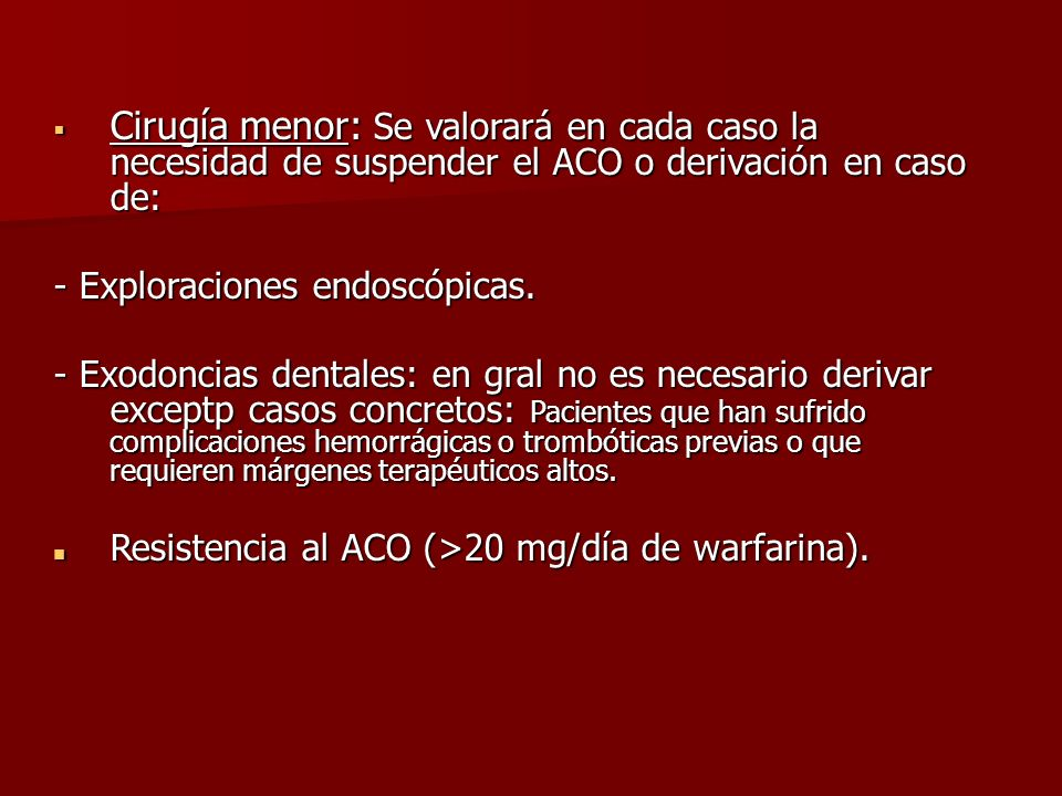 Cirugía menor: Se valorará en cada caso la necesidad de suspender el ACO o derivación en caso de: