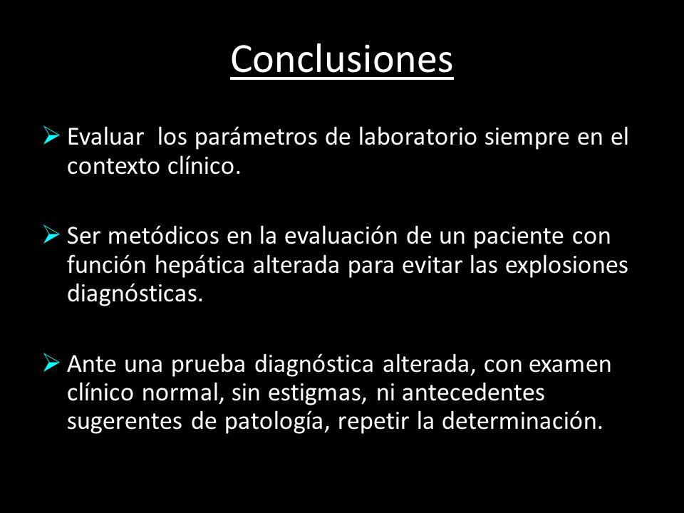 Conclusiones Evaluar los parámetros de laboratorio siempre en el contexto clínico.