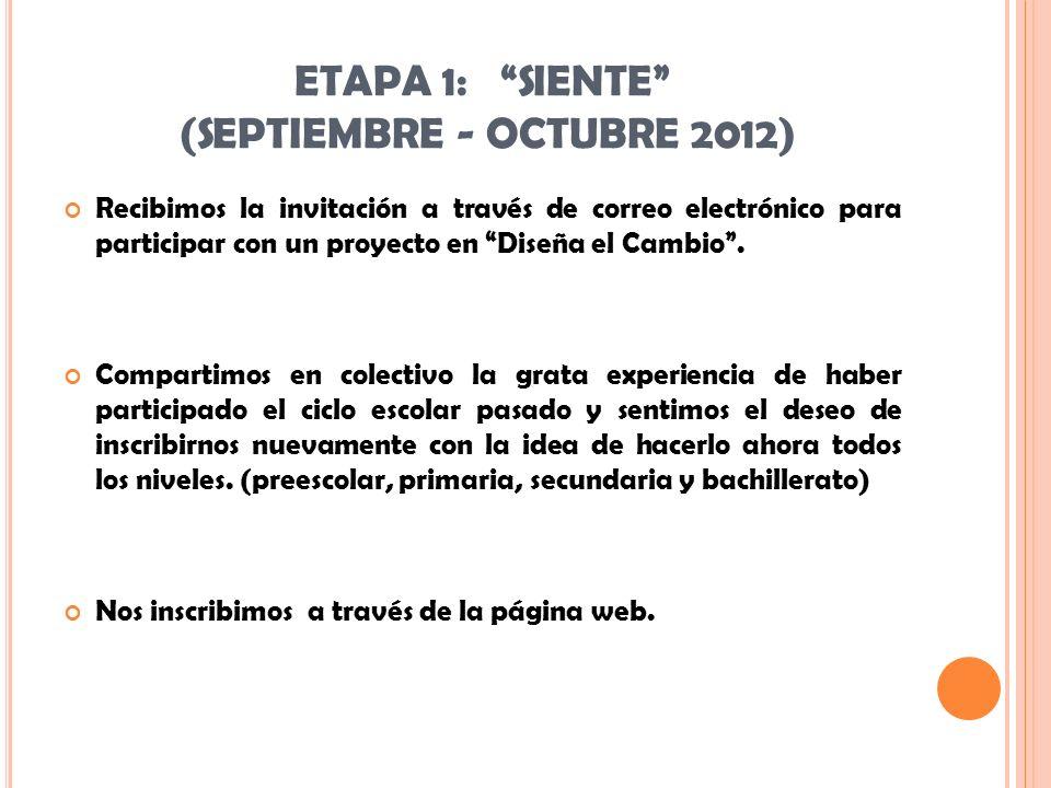 ETAPA 1: SIENTE (SEPTIEMBRE - OCTUBRE 2012)