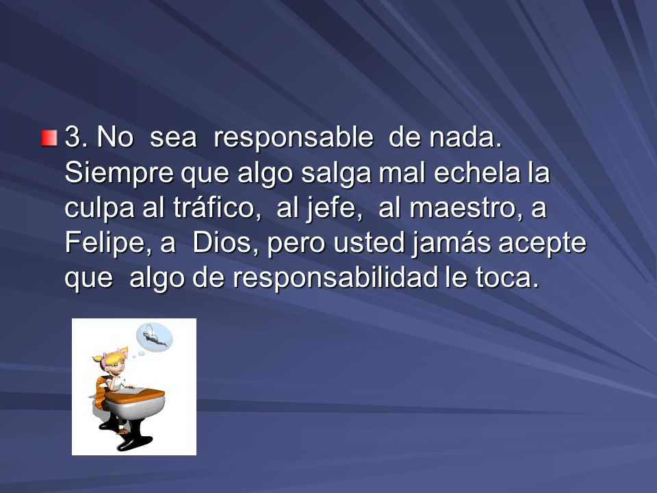 3. No sea responsable de nada