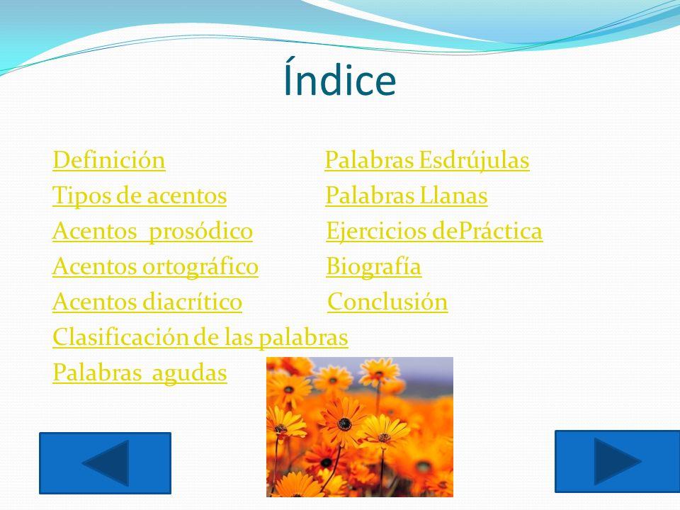 Índice Definición Palabras Esdrújulas Tipos de acentos Palabras Llanas