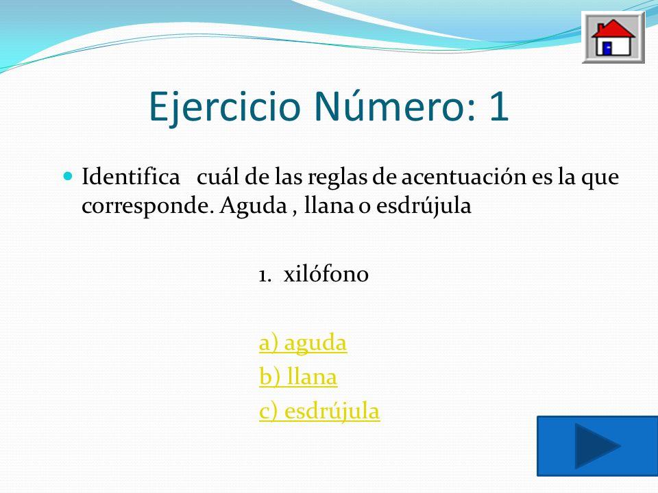 Ejercicio Número: 1 Identifica cuál de las reglas de acentuación es la que corresponde. Aguda , llana o esdrújula.