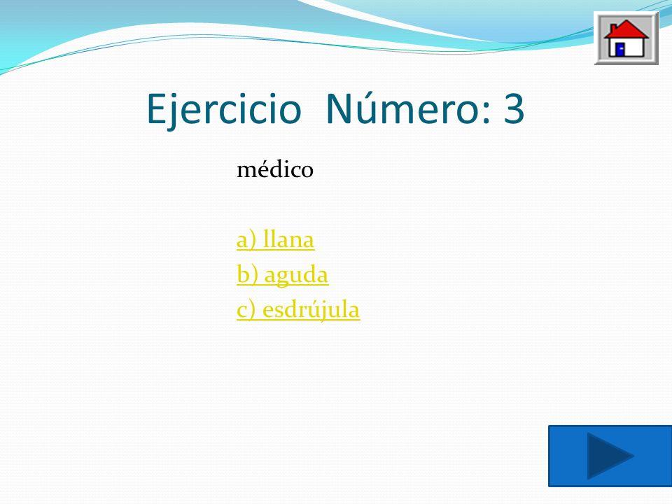 Ejercicio Número: 3 médico a) llana b) aguda c) esdrújula