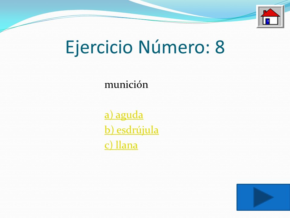 Ejercicio Número: 8 munición a) aguda b) esdrújula c) llana