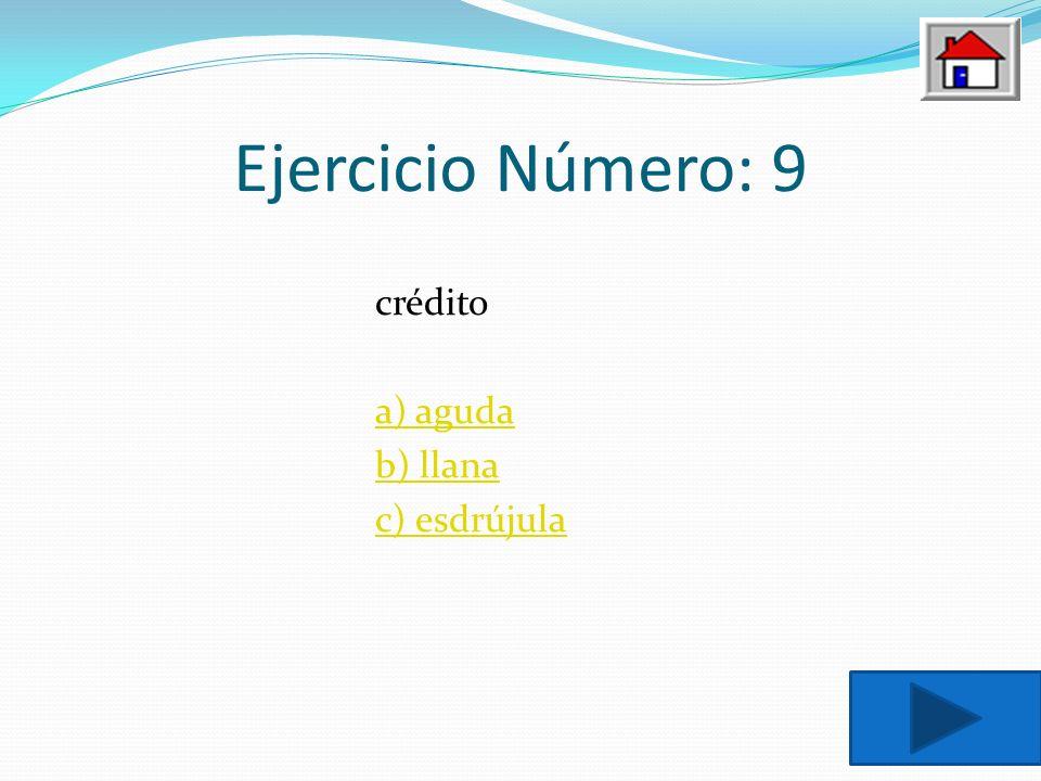 Ejercicio Número: 9 crédito a) aguda b) llana c) esdrújula