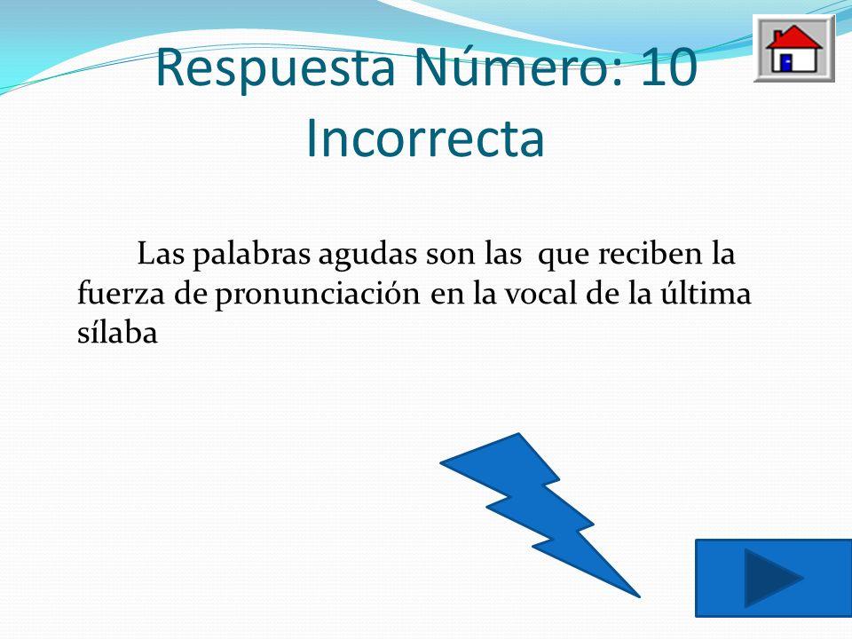 Respuesta Número: 10 Incorrecta