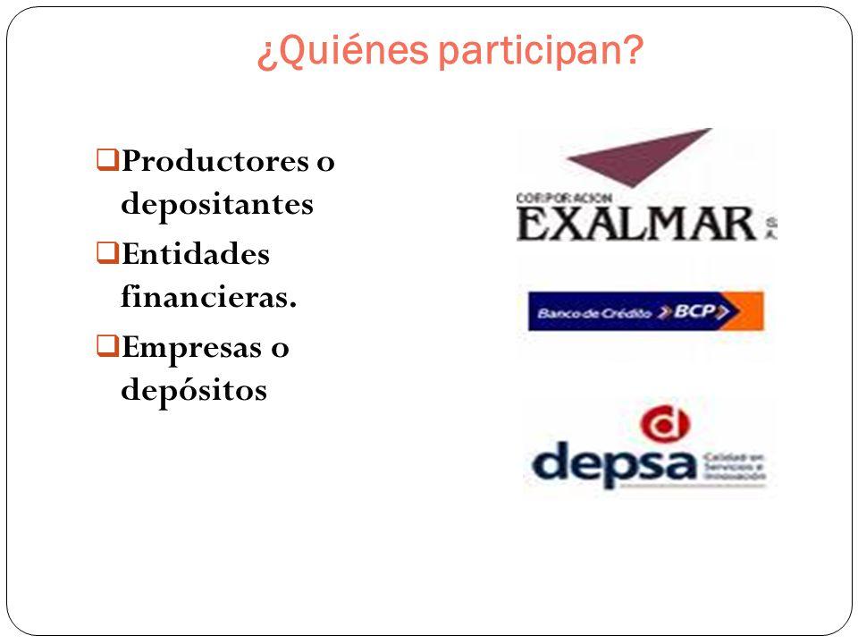 ¿Quiénes participan Productores o depositantes Entidades financieras.