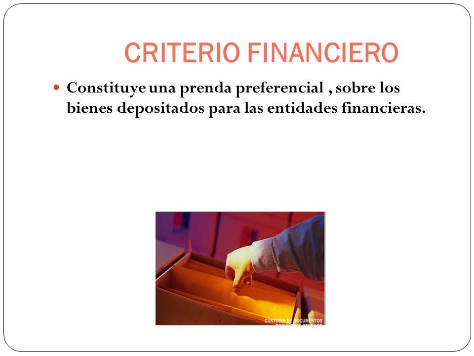 CRITERIO FINANCIERO Constituye una prenda preferencial , sobre los bienes depositados para las entidades financieras.