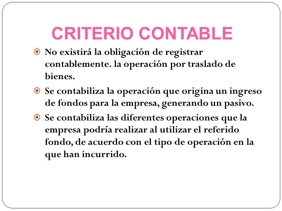 CRITERIO CONTABLE No existirá la obligación de registrar contablemente. la operación por traslado de bienes.