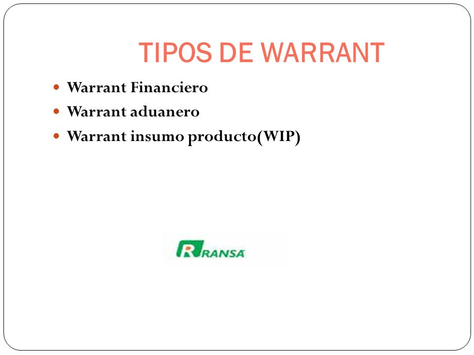 TIPOS DE WARRANT Warrant Financiero Warrant aduanero
